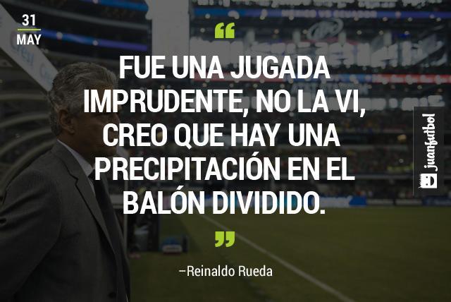 Reinaldo Rueda Cosnidera que la jugada entre Luis Montes y Segundo Castilo fue una imprudencia.