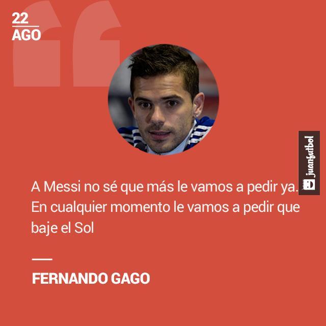 A Messi le vamos a pedir que baje el Sol., declaró irónicamente, Fernando Gago.