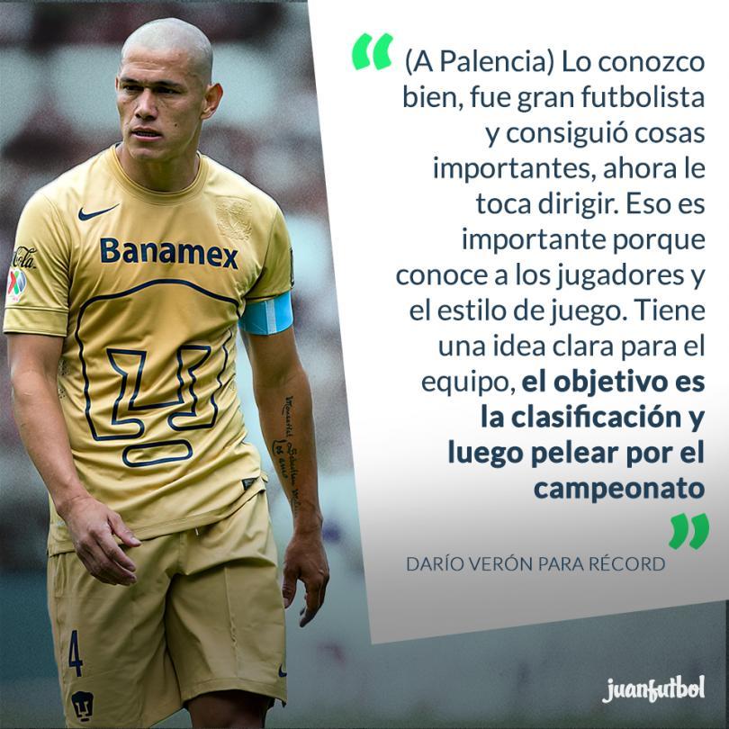 Darío Verón afirma que Palencia hará un buen trabajo con los Pumas.