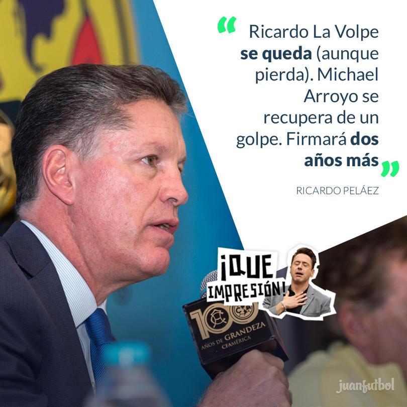 Ricardo Peláez afirmó que ni Ricardo La Volpe ni Michael Arroyo se irán del América