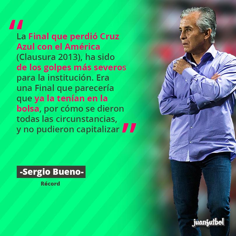 Para Sergio Bueno esa derrota es la causa del mal de Cruz Azul